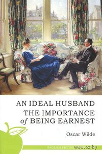 An Ideal Husband. The Importance of Being Earnest. Оскар Уайльд
