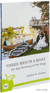 Three Men in a Boat (to Say Nothing of the Dog). Джером Клапка Джером