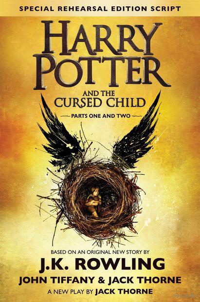 Harry Potter and the Cursed Child. Parts One & Two. Джоан  Роулинг, Джек Торн, Джон Тиффани