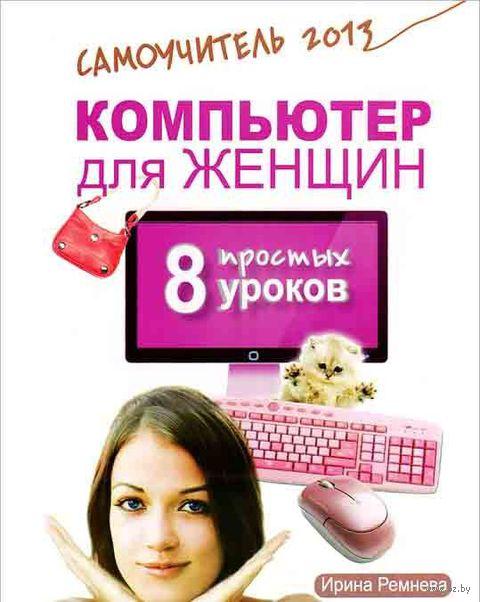 Компьютер для женщин. 8 простых уроков. Ирина Ремнева