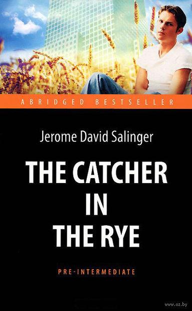 The Catсher in the Rye. Джером Сэлинджер