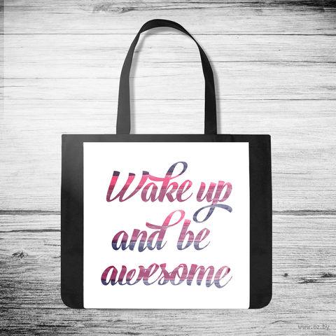 """Сумка-шоппер """"Wake up and be awesome"""" (арт. 39) — фото, картинка"""