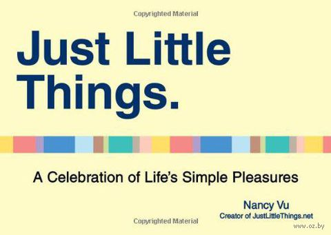 Just Little Things. A Celebration of Life`s Simple Pleasures. Нэнси Ву