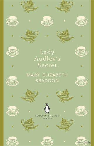 Lady Audley`s Secret. Мэри Брэддон