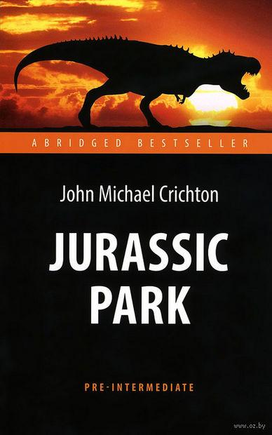 Jurassic Park. Майкл Крайтон