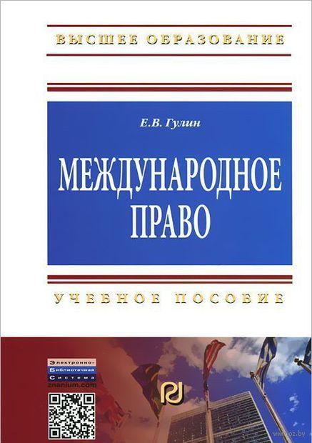 Международное право. Учебное пособие. Е. Гулин