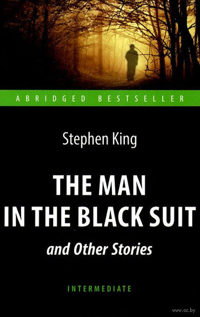 The Man in the Black Suit and Other Stories. Стивен Кинг
