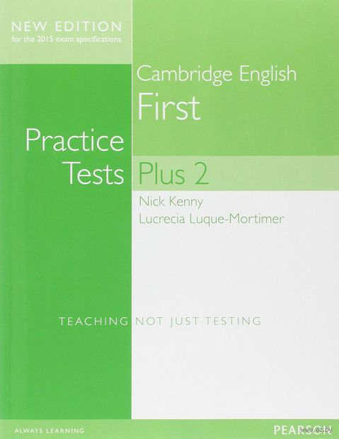 Cambridge English First. Practice Tests without Key Plus Students` Book. Ник Кенни, Лукриша Луке-Мортимер
