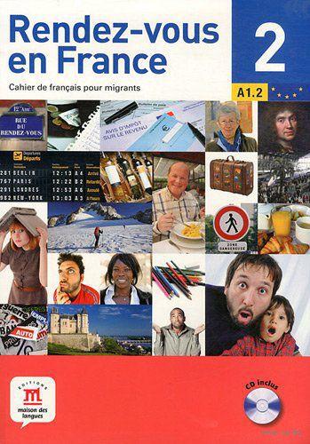 Rendez-vous en France 2. Cahier de francais pour migrants. A1.2 (+ CD). Фабрис Бартелеми, Янник Бове
