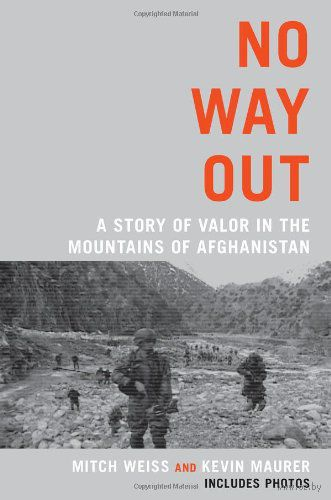 No Way Out: a Story of Valor in the Mountains of Afghanistan. Митч Вайс, Кевин Маурер