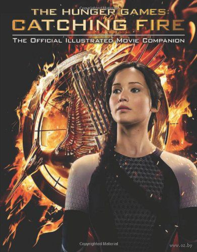 The Hunger Games: Catching Fire. The Official Illustrated Movie Companion. Кейт Иган